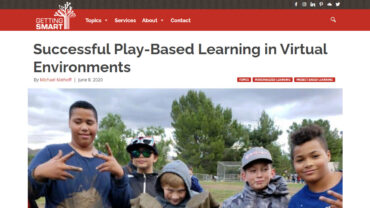 Screen-465-Successful-Play-Based-Learning-in-Virtual-Environments-I-Getting-Smart-www_gettingsmart_com-1