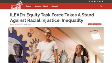 Screen-466-iLEADs-Equity-Task-Force-Takes-A-Stand-Against-Racial-Injustice-Inequality-I-Getting-Smart-www_gettingsmart_com-1
